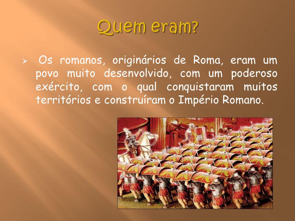 Os romanos, originários de Roma, eram um povo muito desenvolvido, com um poderoso exército, com o qual conquistaram muitos territórios e construíram o