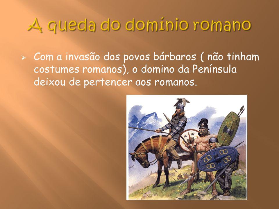 Com a invasão dos povos bárbaros ( não tinham costumes romanos), o domino da Península deixou de pertencer aos romanos.
