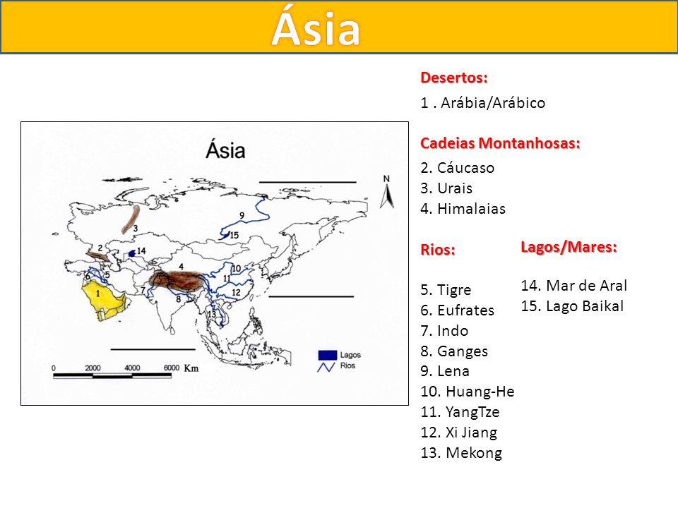 Desertos: 1. Arábia/Arábico Cadeias Montanhosas: 2. Cáucaso 3. Urais 4. HimalaiasRios: 5. Tigre 6. Eufrates 7. Indo 8. Ganges 9. Lena 10. Huang-He 11.