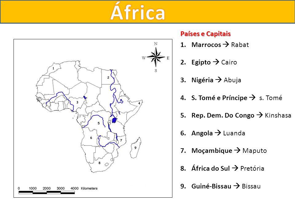 Países e Capitais 1.Marrocos Rabat 2.Egipto Cairo 3.Nigéria Abuja 4.S. Tomé e Príncipe s. Tomé 5.Rep. Dem. Do Congo Kinshasa 6.Angola Luanda 7.Moçambi