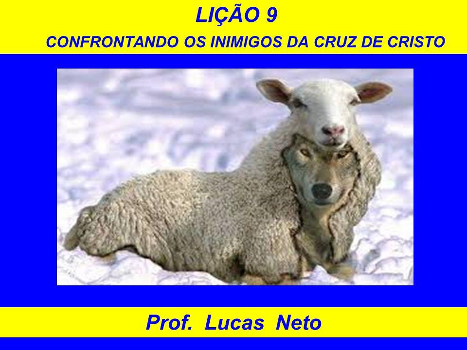 LIÇÃO 9 CONFRONTANDO OS INIMIGOS DA CRUZ DE CRISTO Prof. Lucas Neto