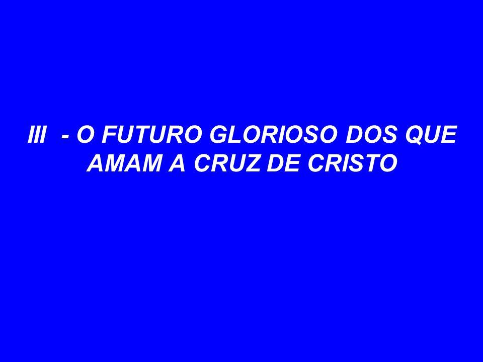 III - O FUTURO GLORIOSO DOS QUE AMAM A CRUZ DE CRISTO