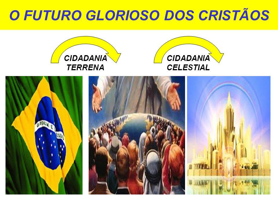 O FUTURO GLORIOSO DOS CRISTÃOS CIDADANIA CELESTIAL CIDADANIA TERRENA