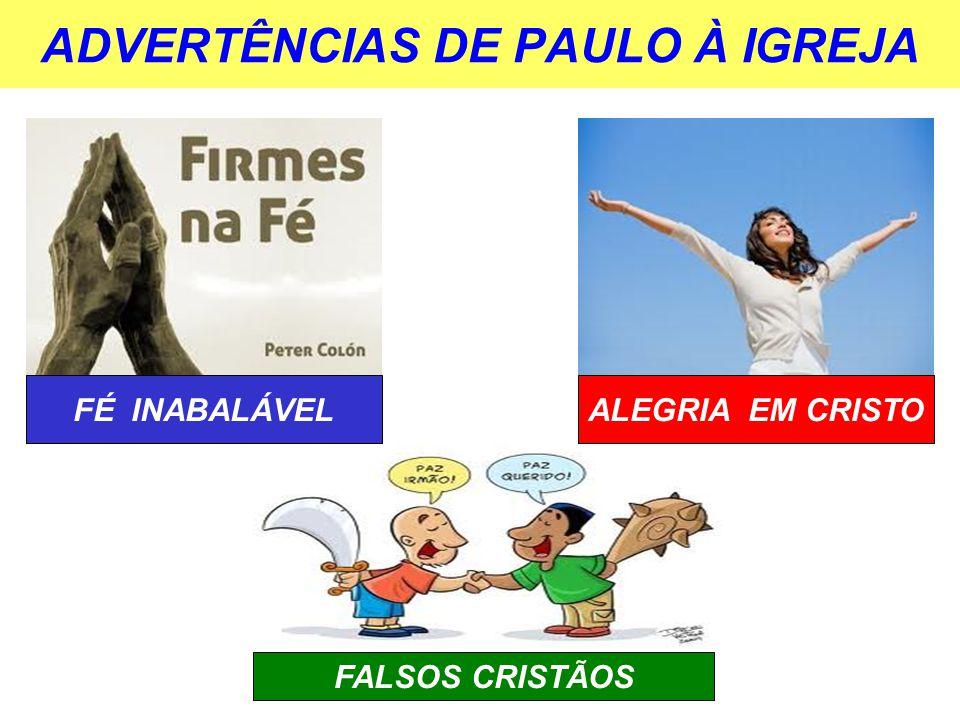 ADVERTÊNCIAS DE PAULO À IGREJA FÉ INABALÁVELALEGRIA EM CRISTO FALSOS CRISTÃOS