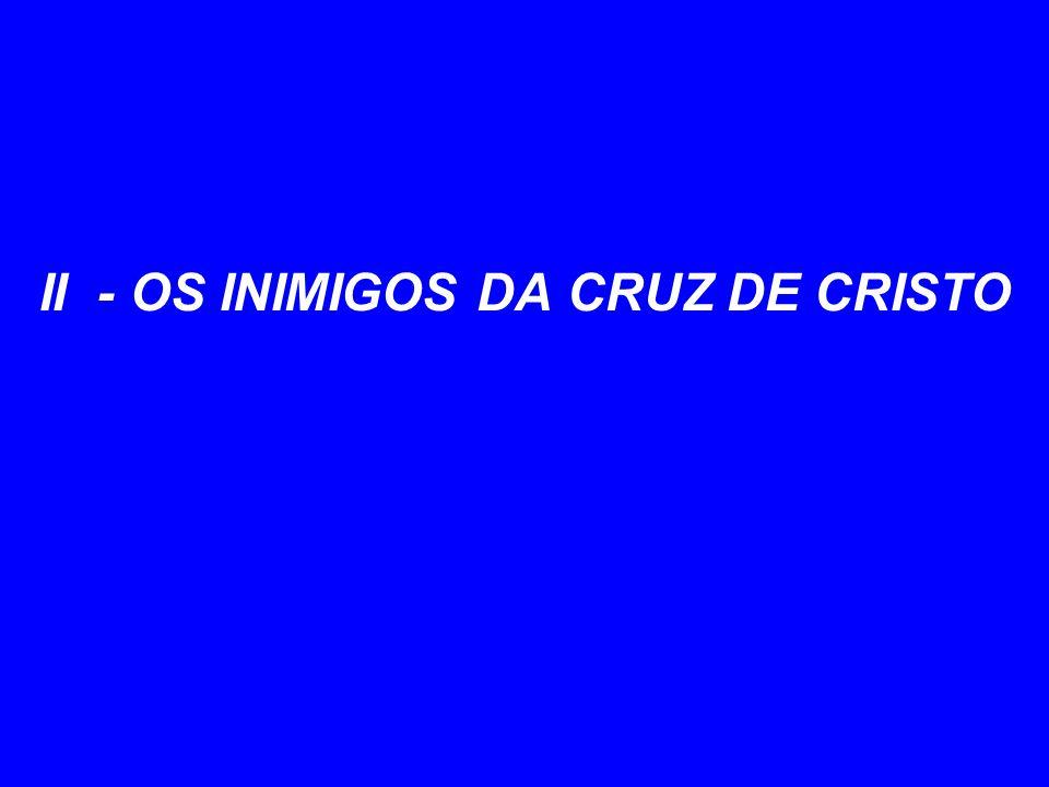 II - OS INIMIGOS DA CRUZ DE CRISTO