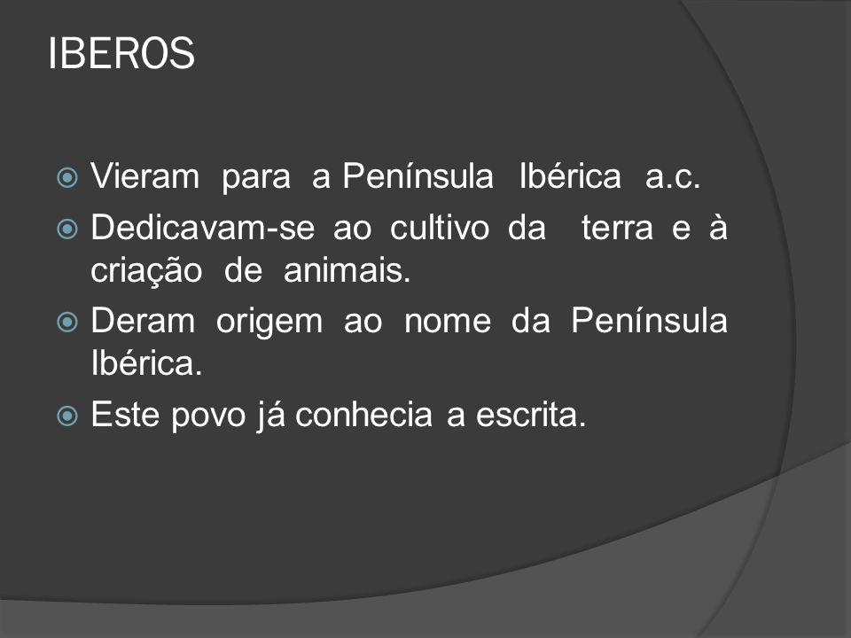 IBEROS Vieram para a Península Ibérica a.c. Dedicavam-se ao cultivo da terra e à criação de animais. Deram origem ao nome da Península Ibérica. Este p