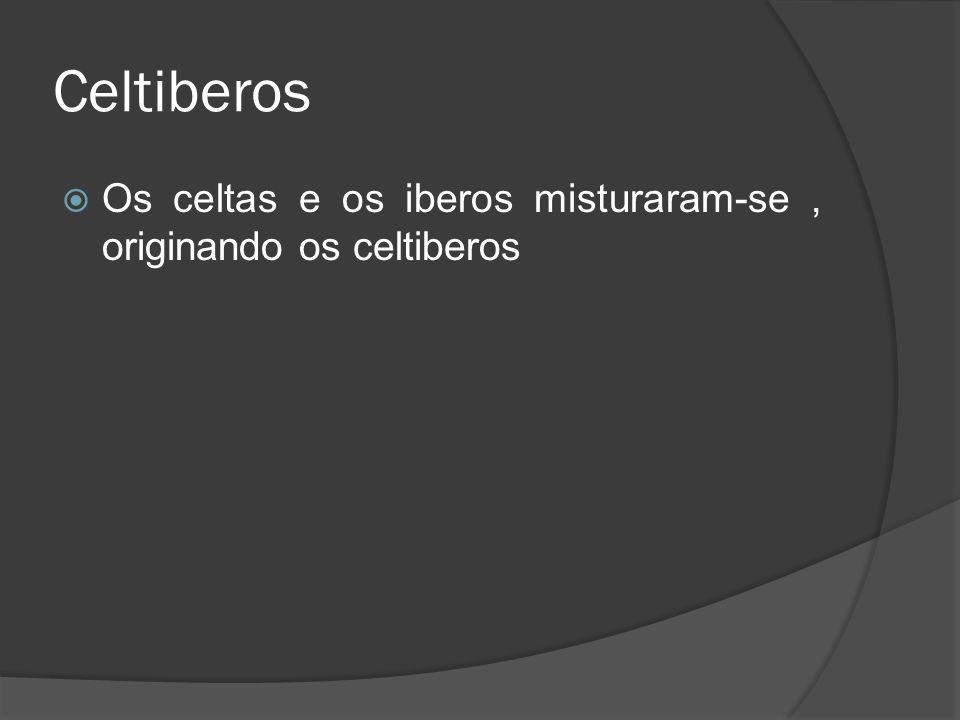 Celtiberos Os celtas e os iberos misturaram-se, originando os celtiberos