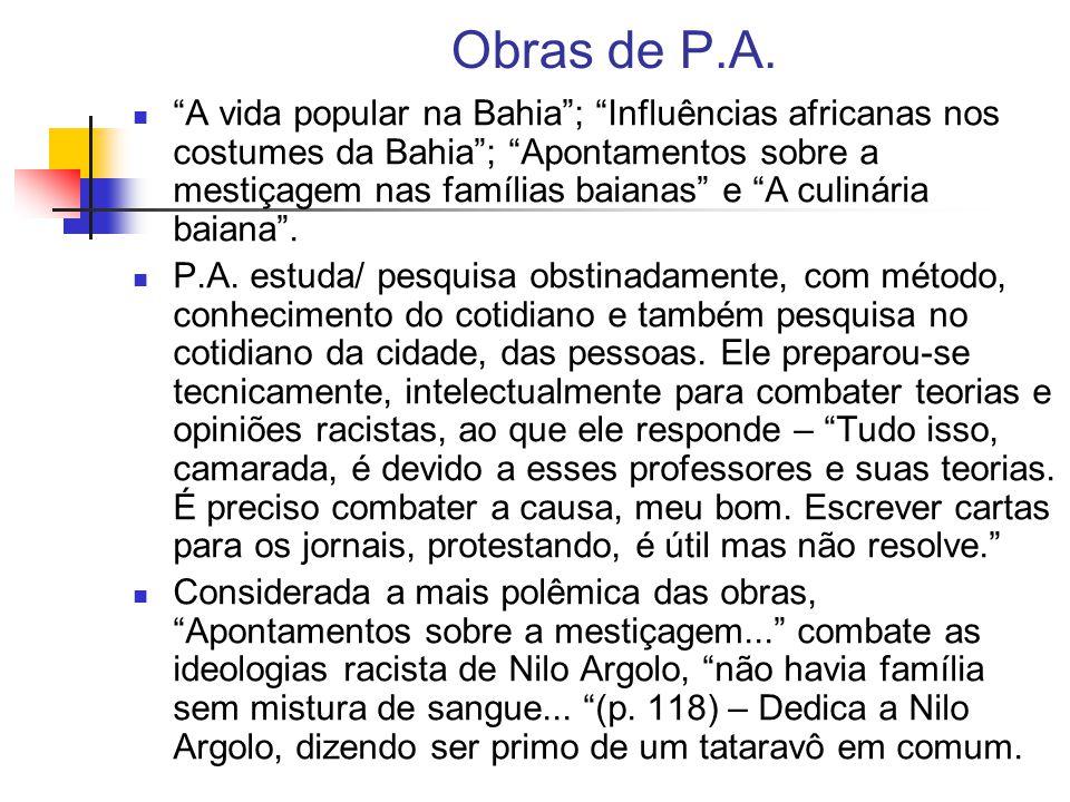 Obras de P.A. A vida popular na Bahia; Influências africanas nos costumes da Bahia; Apontamentos sobre a mestiçagem nas famílias baianas e A culinária