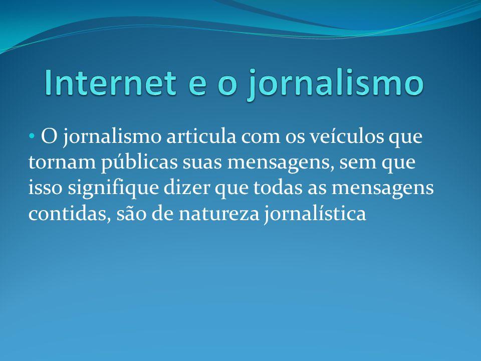 O jornalismo articula com os veículos que tornam públicas suas mensagens, sem que isso signifique dizer que todas as mensagens contidas, são de natureza jornalística