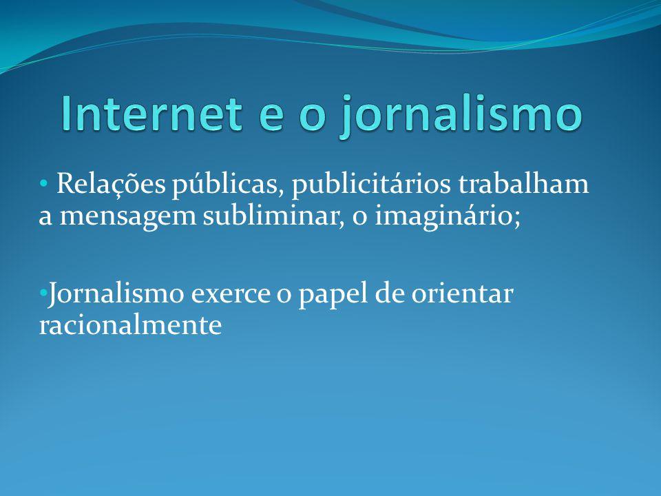 Relações públicas, publicitários trabalham a mensagem subliminar, o imaginário; Jornalismo exerce o papel de orientar racionalmente
