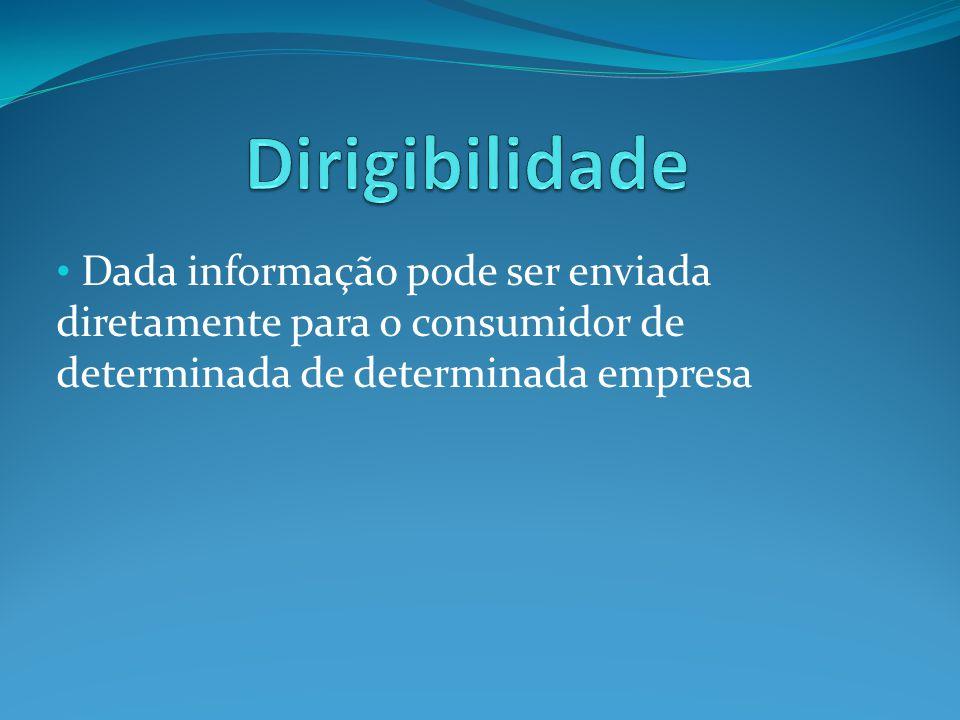 Dada informação pode ser enviada diretamente para o consumidor de determinada de determinada empresa