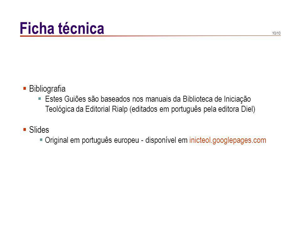 10/10 Ficha técnica Bibliografia Estes Guiões são baseados nos manuais da Biblioteca de Iniciação Teológica da Editorial Rialp (editados em português