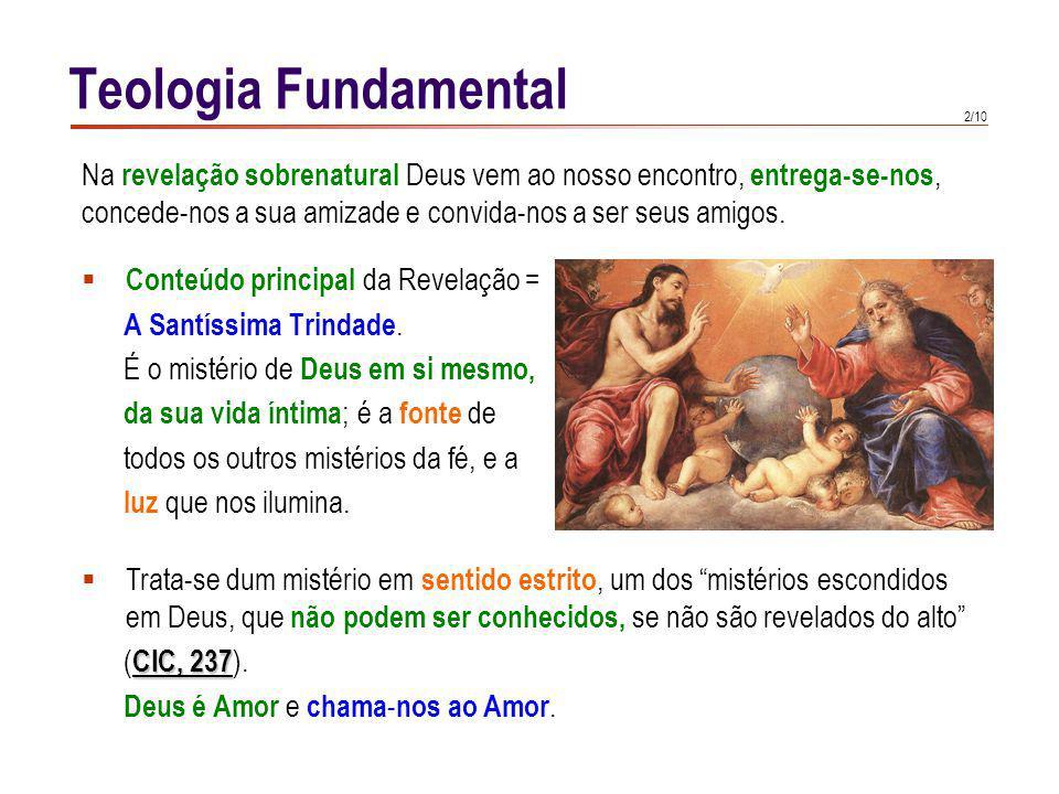 2/10 Conteúdo principal da Revelação = A Santíssima Trindade. É o mistério de Deus em si mesmo, da sua vida íntima ; é a fonte de todos os outros mist