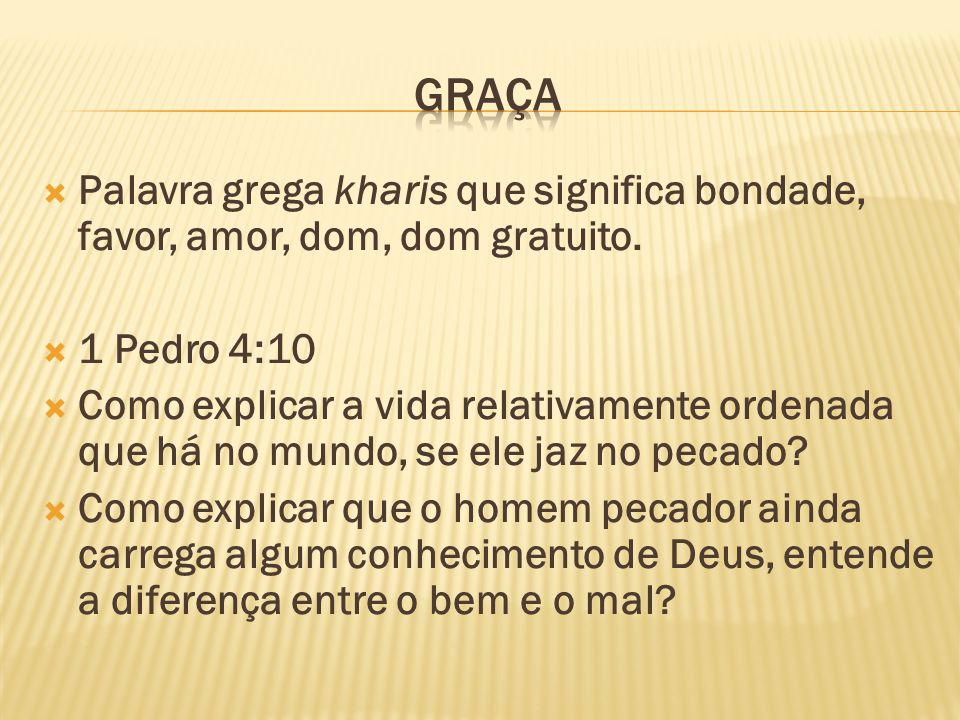 Palavra grega kharis que significa bondade, favor, amor, dom, dom gratuito.