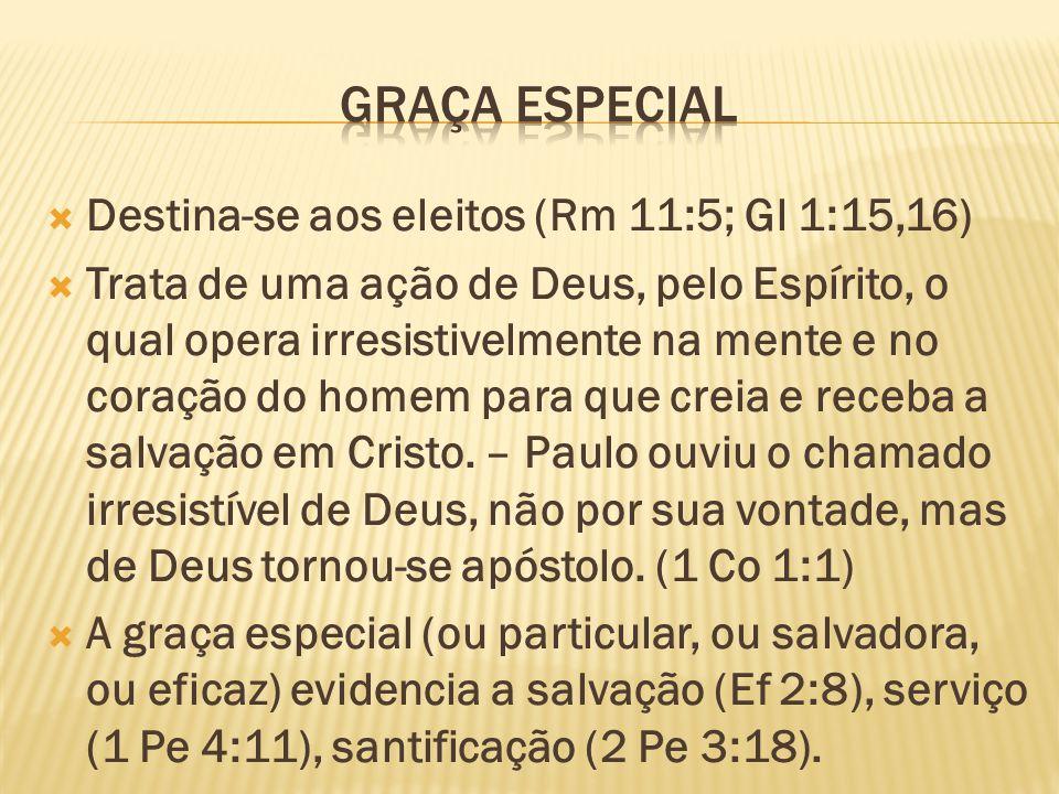 Destina-se aos eleitos (Rm 11:5; Gl 1:15,16) Trata de uma ação de Deus, pelo Espírito, o qual opera irresistivelmente na mente e no coração do homem para que creia e receba a salvação em Cristo.