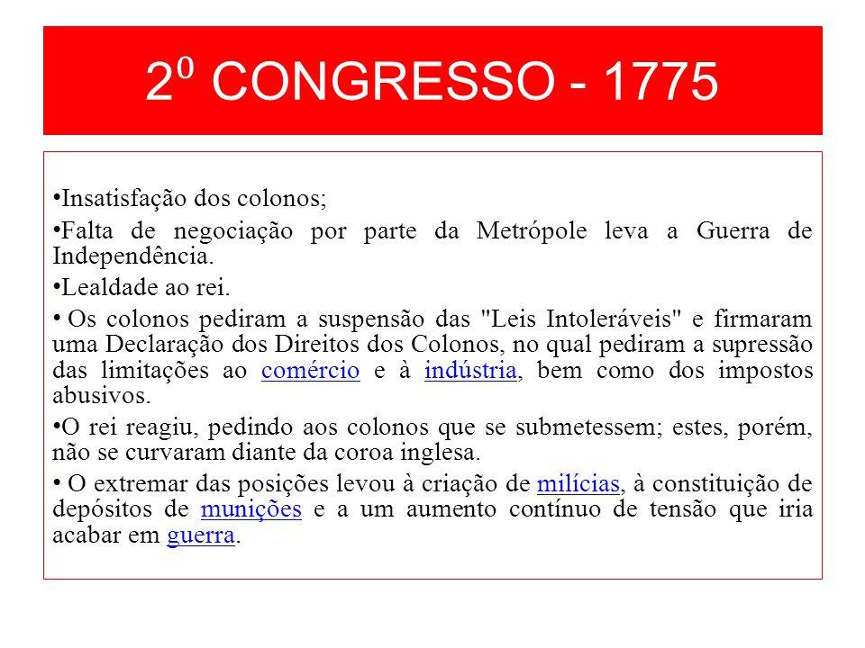 2 CONGRESSO - 1775 Insatisfação dos colonos; Falta de negociação por parte da Metrópole leva a Guerra de Independência. Lealdade ao rei. Os colonos pe