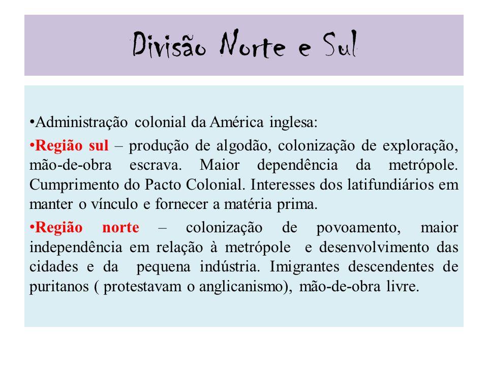 Divisão Norte e Sul Administração colonial da América inglesa: Região sul – produção de algodão, colonização de exploração, mão-de-obra escrava. Maior