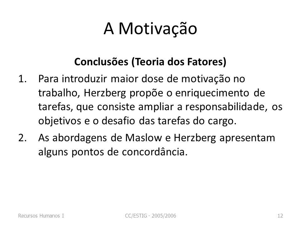 A Motivação Conclusões (Teoria dos Fatores) 1.Para introduzir maior dose de motivação no trabalho, Herzberg propõe o enriquecimento de tarefas, que co