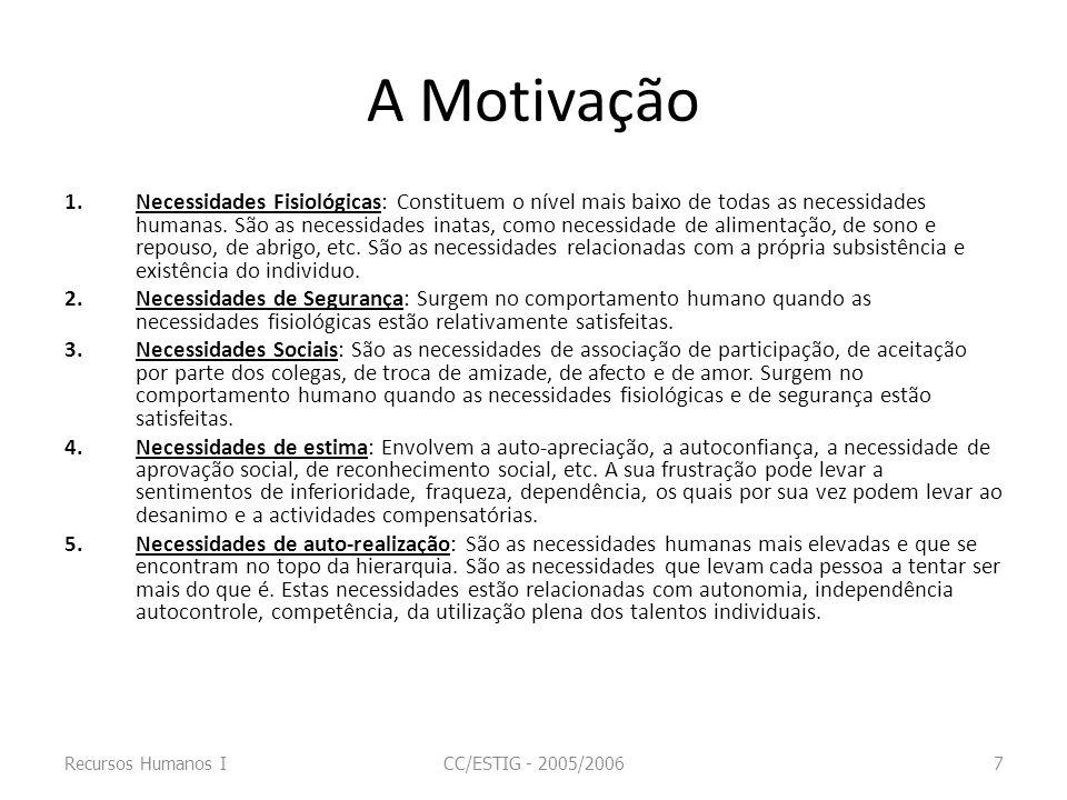 A Motivação Linhas gerais da teoria de Maslow 1.Uma necessidade satisfeita não é motivadora de comportamento.