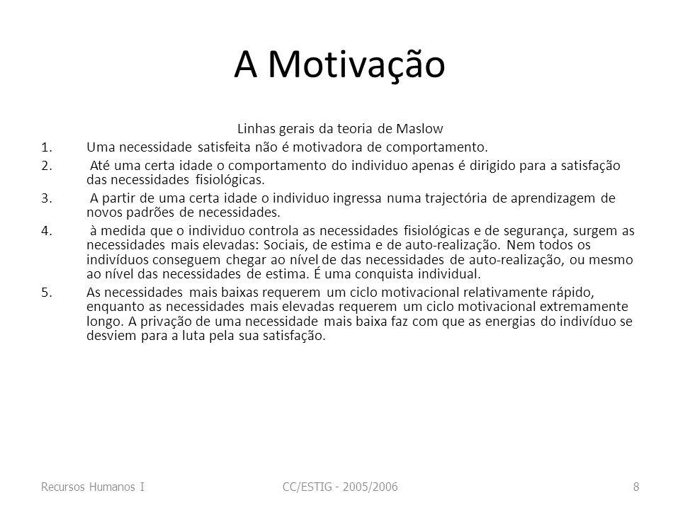 A Motivação Linhas gerais da teoria de Maslow 1.Uma necessidade satisfeita não é motivadora de comportamento. 2. Até uma certa idade o comportamento d