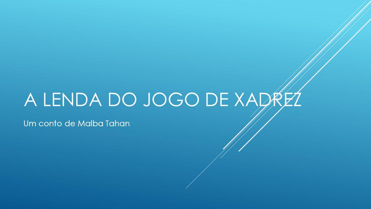 A LENDA DO JOGO DE XADREZ Um conto de Malba Tahan