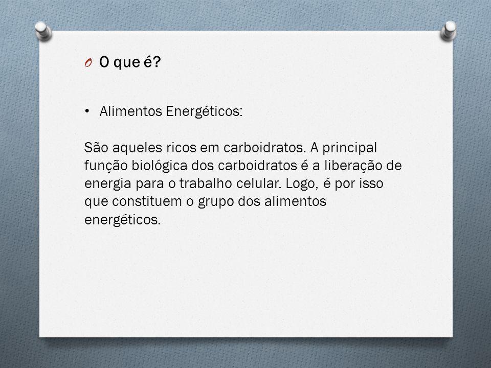 O O que é? Alimentos Energéticos: São aqueles ricos em carboidratos. A principal função biológica dos carboidratos é a liberação de energia para o tra