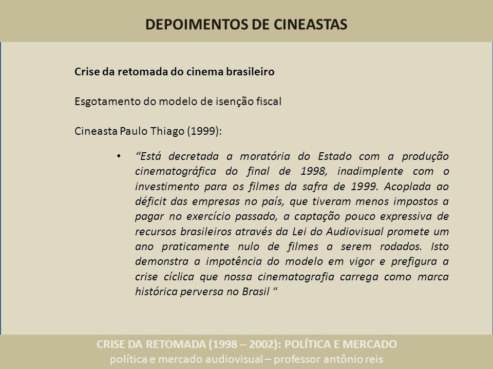 CRISE DA RETOMADA (1998 – 2002): POLÍTICA E MERCADO política e mercado audiovisual – professor antônio reis Está decretada a moratória do Estado com a produção cinematográfica do final de 1998, inadimplente com o investimento para os filmes da safra de 1999.