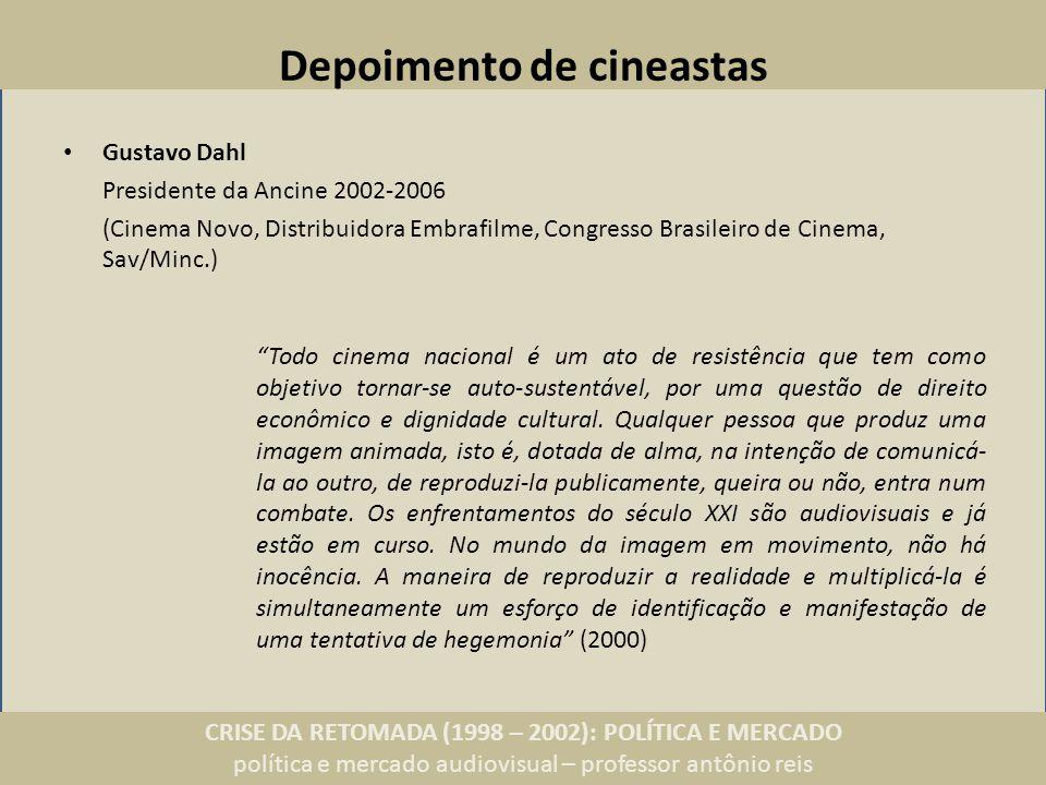 CRISE DA RETOMADA (1998 – 2002): POLÍTICA E MERCADO política e mercado audiovisual – professor antônio reis Depoimento de cineastas Gustavo Dahl Presi
