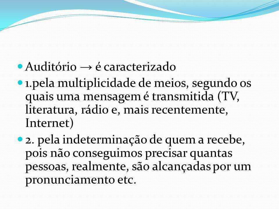 Auditório é caracterizado 1.pela multiplicidade de meios, segundo os quais uma mensagem é transmitida (TV, literatura, rádio e, mais recentemente, Internet) 2.