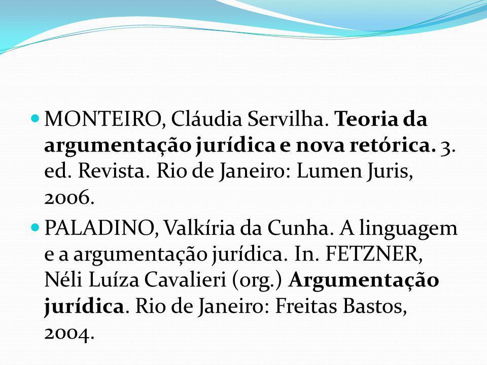MONTEIRO, Cláudia Servilha. Teoria da argumentação jurídica e nova retórica. 3. ed. Revista. Rio de Janeiro: Lumen Juris, 2006. PALADINO, Valkíria da