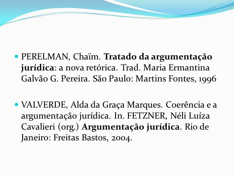 PERELMAN, Chaïm. Tratado da argumentação jurídica: a nova retórica. Trad. Maria Ermantina Galvão G. Pereira. São Paulo: Martins Fontes, 1996 VALVERDE,