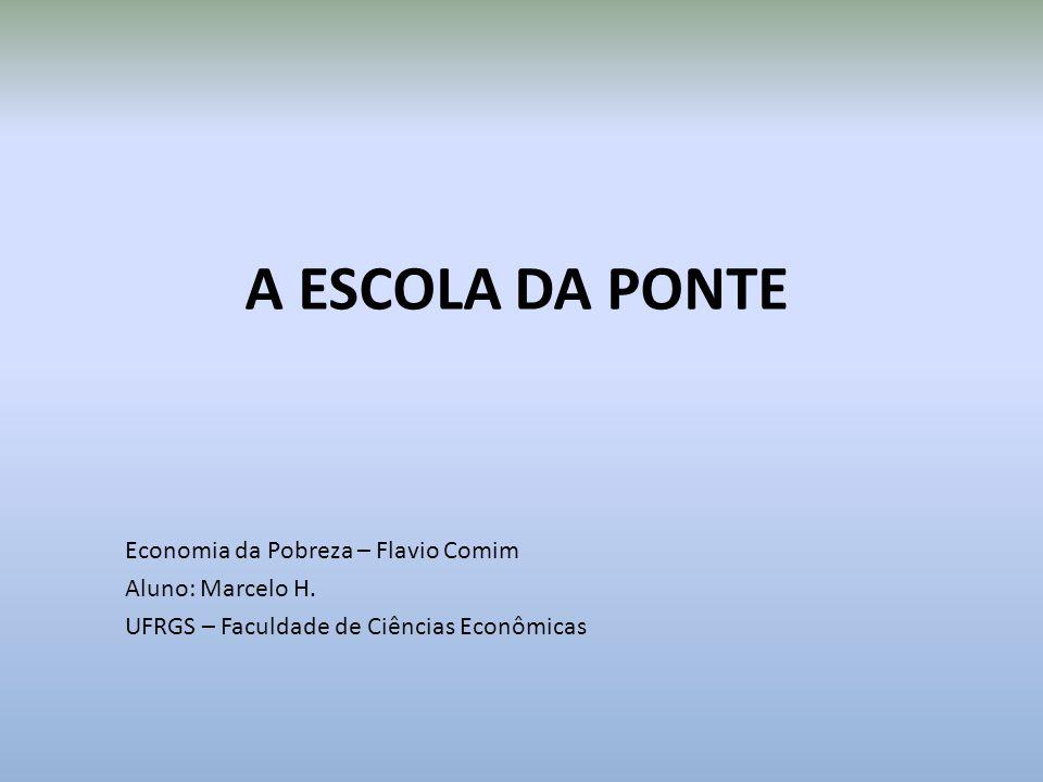 A ESCOLA DA PONTE Economia da Pobreza – Flavio Comim Aluno: Marcelo H.