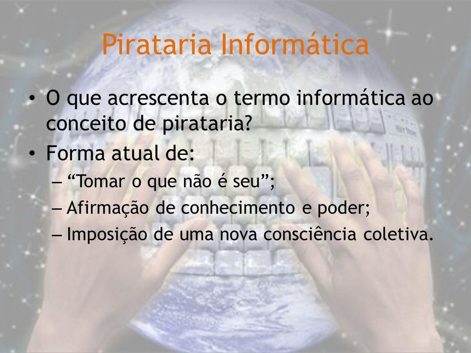 Pirataria Informática O que acrescenta o termo informática ao conceito de pirataria? Forma atual de: – Tomar o que não é seu; – Afirmação de conhecime