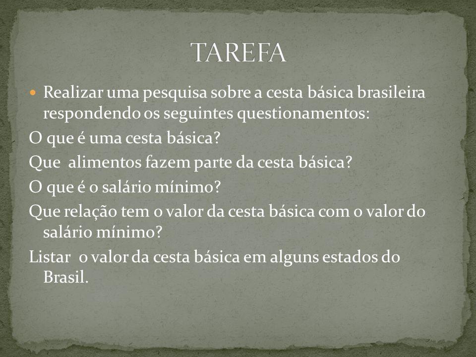 Realizar uma pesquisa sobre a cesta básica brasileira respondendo os seguintes questionamentos: O que é uma cesta básica? Que alimentos fazem parte da