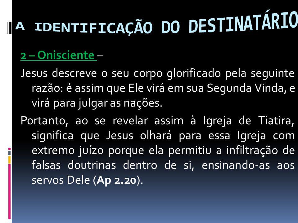2 – Onisciente – Jesus descreve o seu corpo glorificado pela seguinte razão: é assim que Ele virá em sua Segunda Vinda, e virá para julgar as nações.
