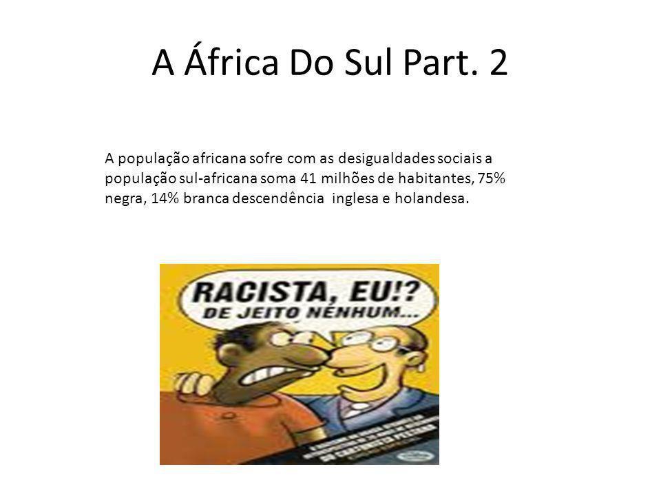 A África Do Sul Part. 2 A população africana sofre com as desigualdades sociais a população sul-africana soma 41 milhões de habitantes, 75% negra, 14%