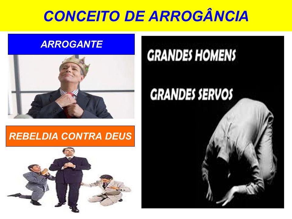 CONCEITO DE ARROGÂNCIA REBELDIA CONTRA DEUS ARROGANTE