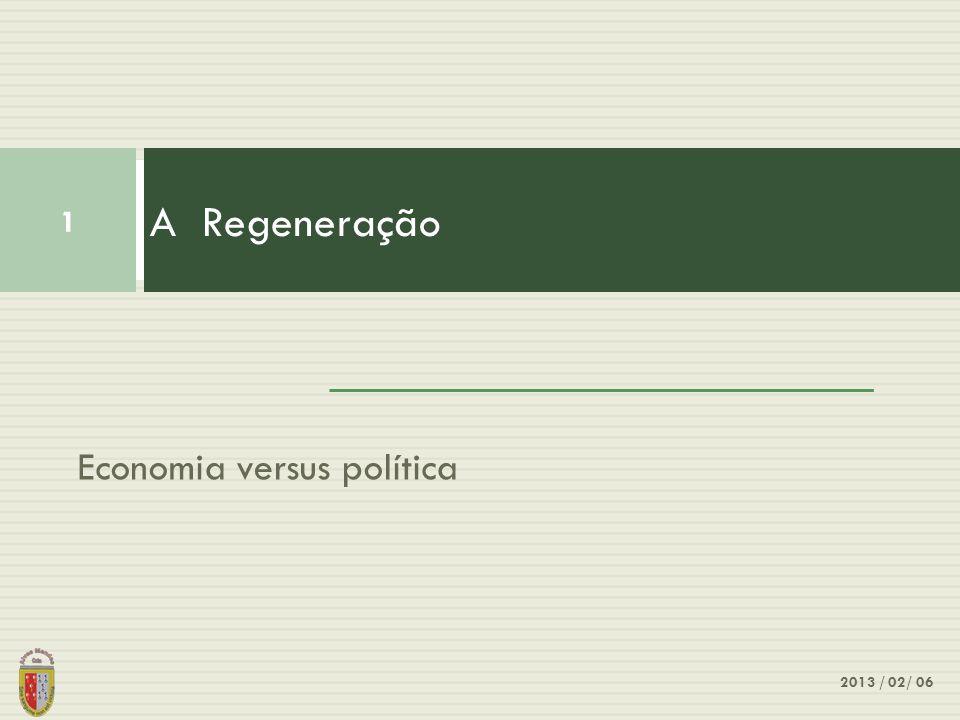 Economia versus política A Regeneração 1 2013 / 02/ 06