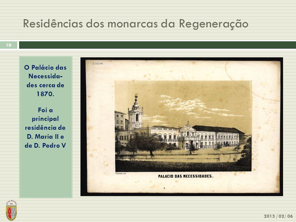 Residências dos monarcas da Regeneração 2013 / 02/ 06 10 O Palácio das Necessida- des cerca de 1870. Foi a principal residência de D. Maria II e de D.