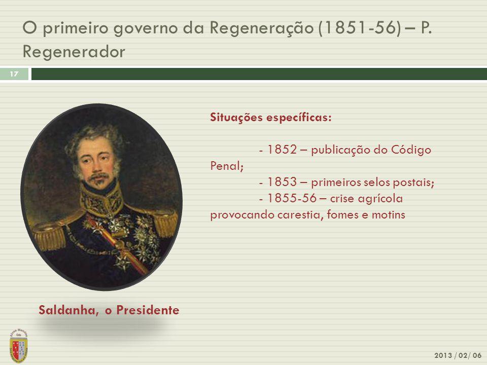 O primeiro governo da Regeneração (1851-56) – P. Regenerador 2013 / 02/ 06 17 Saldanha, o Presidente Situações específicas: - 1852 – publicação do Cód