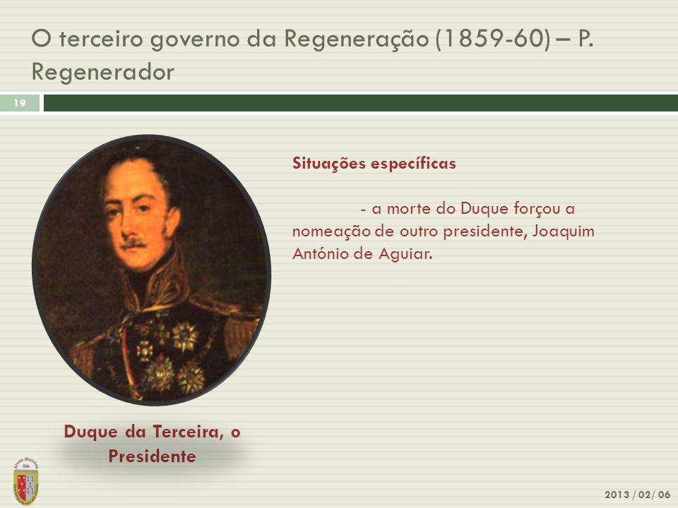 O terceiro governo da Regeneração (1859-60) – P. Regenerador 2013 / 02/ 06 19 Duque da Terceira, o Presidente Situações específicas - a morte do Duque