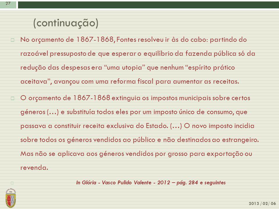 27 2013 / 02/ 06 27 (continuação) No orçamento de 1867-1868, Fontes resolveu ir às do cabo: partindo do razoável pressuposto de que esperar o equilíbr