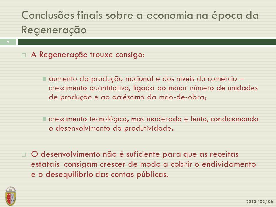 2013 / 02/ 06 5 A Regeneração trouxe consigo: aumento da produção nacional e dos níveis do comércio – crescimento quantitativo, ligado ao maior número
