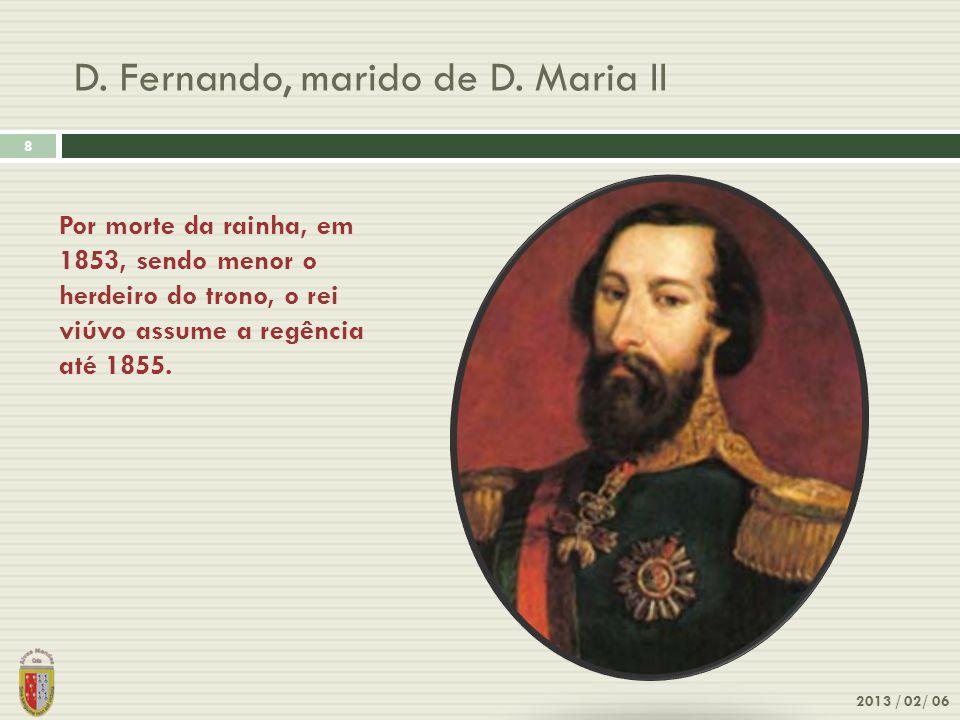 D. Fernando, marido de D. Maria II 8 2013 / 02/ 06 Por morte da rainha, em 1853, sendo menor o herdeiro do trono, o rei viúvo assume a regência até 18