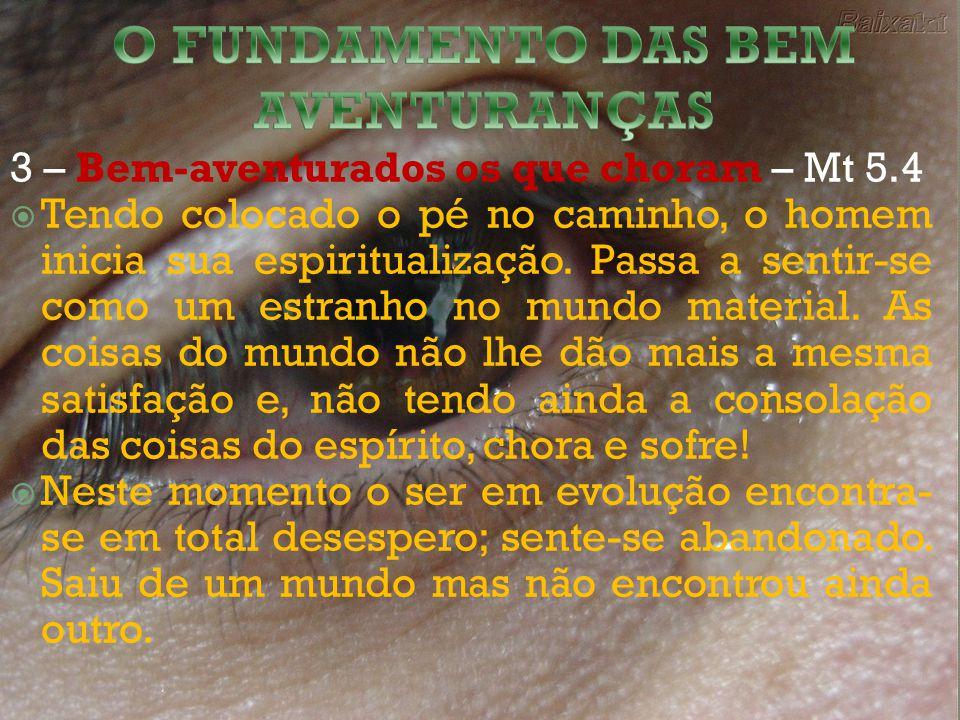 3 – Bem-aventurados os que choram – Mt 5.4 Tendo colocado o pé no caminho, o homem inicia sua espiritualização.