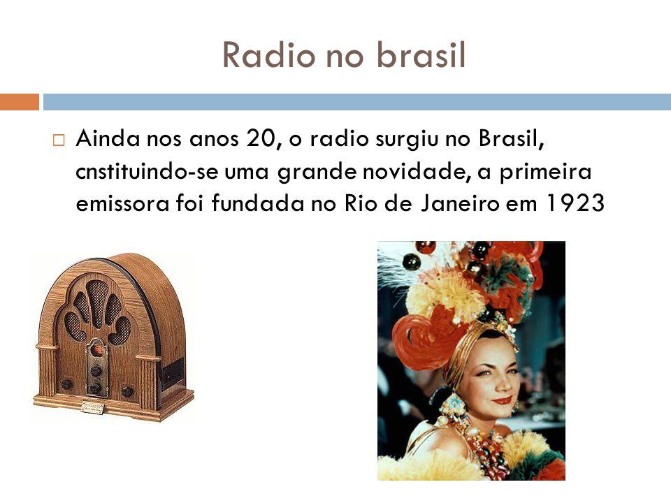 Radio no brasil Ainda nos anos 20, o radio surgiu no Brasil, cnstituindo-se uma grande novidade, a primeira emissora foi fundada no Rio de Janeiro em