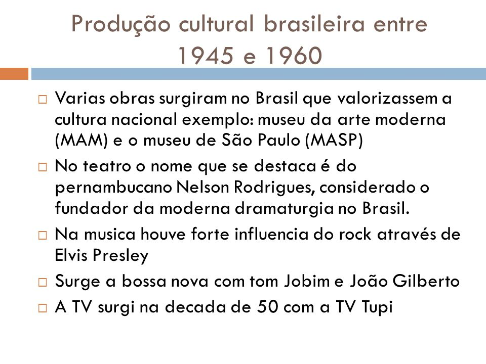 Produção cultural brasileira entre 1945 e 1960 Varias obras surgiram no Brasil que valorizassem a cultura nacional exemplo: museu da arte moderna (MAM