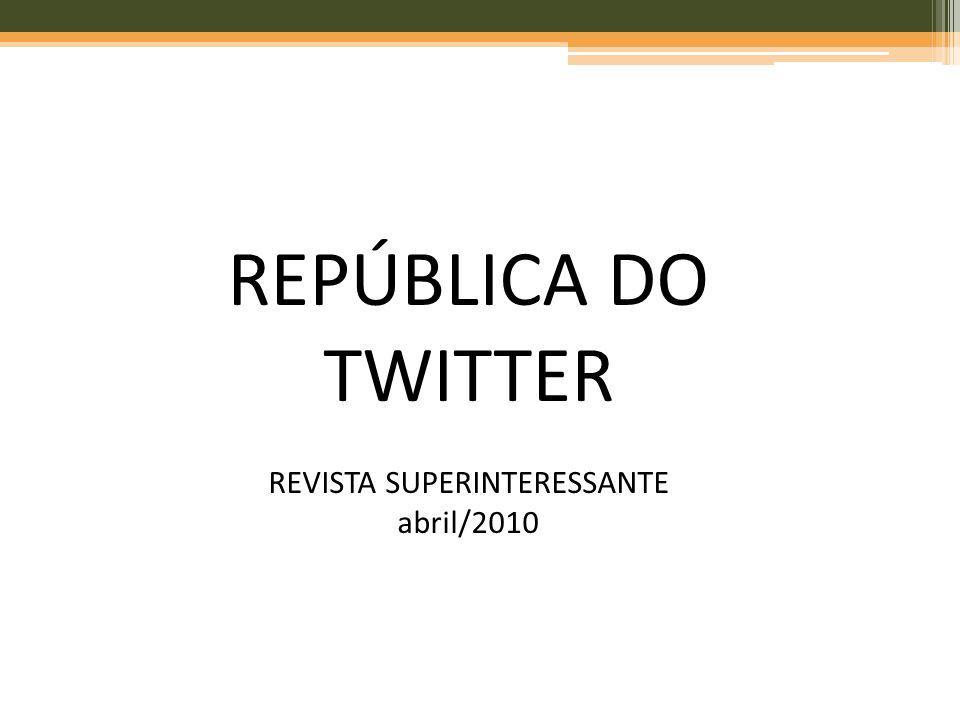 REPÚBLICA DO TWITTER REVISTA SUPERINTERESSANTE abril/2010