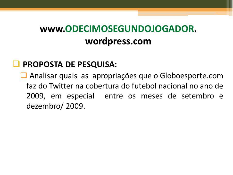 PROPOSTA DE PESQUISA: Analisar quais as apropriações que o Globoesporte.com faz do Twitter na cobertura do futebol nacional no ano de 2009, em especia