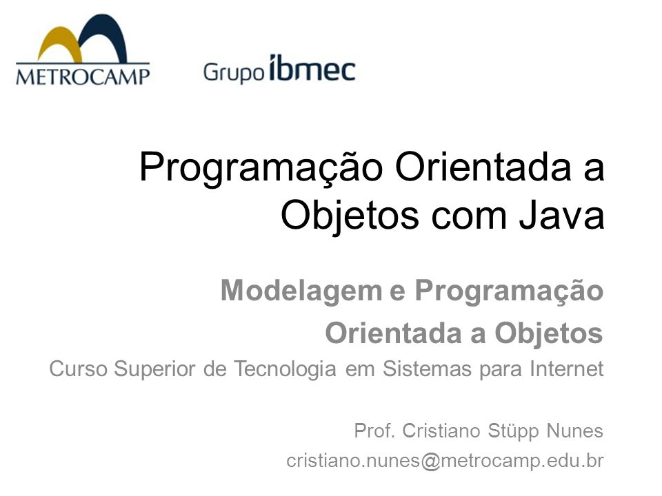 Programação Orientada a Objetos com Java Modelagem e Programação Orientada a Objetos Curso Superior de Tecnologia em Sistemas para Internet Prof. Cris